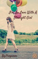I'm in Love With a Straight Girl by Purpurou-Is-Trash
