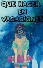 Que Hacer En Vacaciones  by pianistarara123