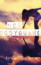 Her Bodyguard (On Hold Due To Rewrite) by EveryCloudHasOne
