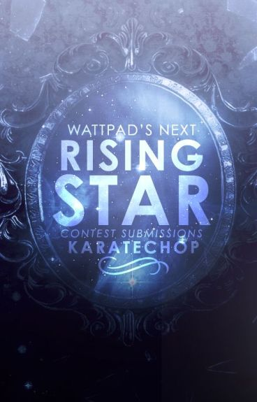 Wattpad's Next Rising Star |My Submissions| by KarateChop