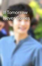 If Tomorrow Never Comes by allamanda29