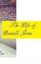 The Life of Danielle Jones by JadaDNolan
