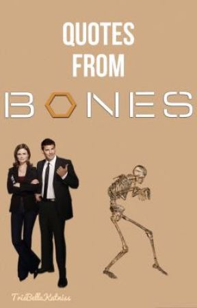 Quotes From Bones by BonesCastle46
