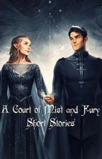 A Court of Mist and Fury: Short Stories by writerruby10