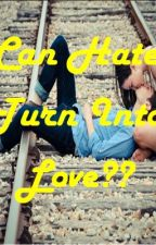 Can Hate Turn into Love? by LukeBryanLovaaar