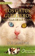 LOS GATOS GUERREROS - Más allá de los Clanes - Dos Caminos (Segundo Libro) by ElBuenTxema