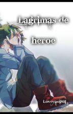 Lagrimas de héroe-(todorokixdeku)(YAOI) by Loveyaoi801