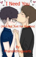 I Need You and Not Just for Algebra //Phanfiction// by PhansAtHogwarts