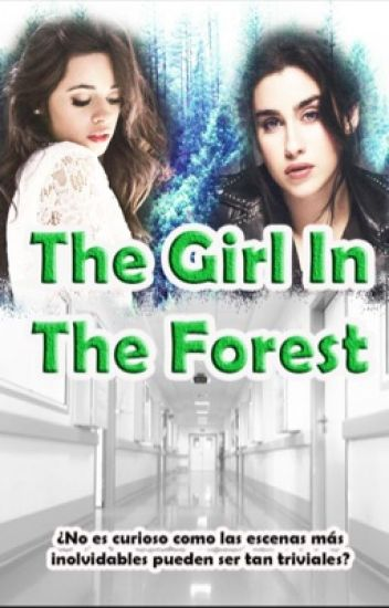 The girl in the forest. (Camren)