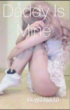 Daddy is mine (unedited) by kkay246810