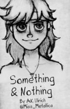 Something and Nothing (Lars Ulrich fanfiction) by Miss_Metallica
