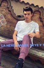 La Nerd Daniel Skye Y Tu by EstefaniaOchoa1