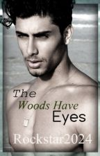 The Woods Have Eyes (Control #2) by rockstar2024