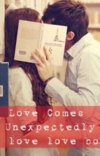 Love Comes Unexpectedly - Love Love Love Book 1 (COMPILED) by monikyuu