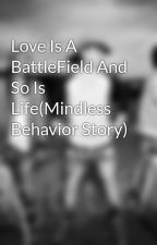 Love Is A BattleField And So Is Life(Mindless Behavior Story) by whatyouthink_