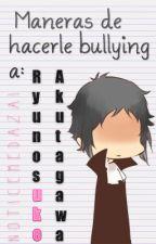 Maneras de hacerle bullying a: Ryunosuke Akutagawa. by Saarutobi