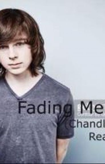 Fading Memories (Chandler Riggs x Reader)