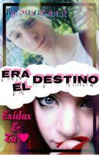Era El Destino.(Exidax Y Tu) by MiaGamarra2