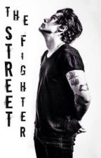 The Street Fighter. (Harry S. Fanfiction) by FlippinFangirl