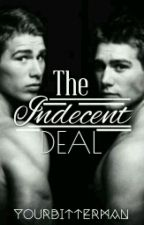 The INDECENT Deal (BOOK I) by yourbitterman