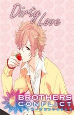 Dirty Love. (Brothers Conflict) by Saarutobi