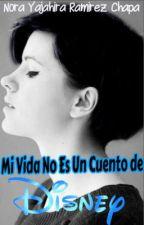 Mi Vida No Es Un Cuento de Disney by NoraYajahira