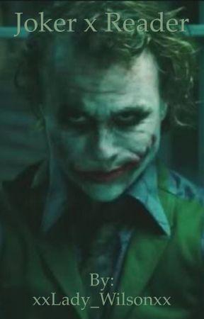 Joker x reader [ON HOLD] by xxLady_Wilsonxx
