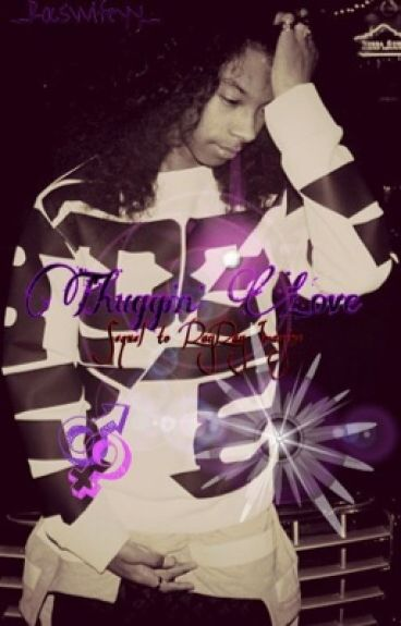 Thuggin' Love : Sequel To Ray Ray Imagine ^.< by _RocsWifeyy_