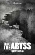 About The Abyss: Between Worlds [PAUSED] by Stormiverse