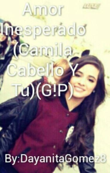Amor Inesperado (Camila Cabello Y Tu)(G!P)