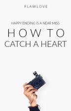 How To Catch A Heart | ✓ by flawlove