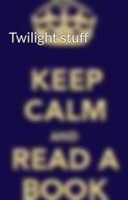 Twilight stuff by Runningforever