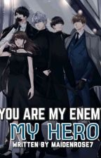 You Are My Enemy(My Hero) <Trilogy 1-3> by MaidenRose7