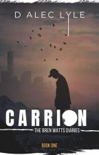 Carrion, or A Gay Teen's Diaries in the Zombie Apocalypse by DAlecLyle