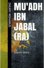 Mu'adh ibn jabal (RA) by Zakarymohamed