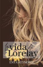 La Vida de Lorelay by mydandelions