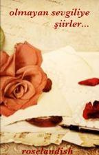 Olmayan sevgiliye şiirler... by roselandish
