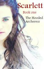 Scarlett (Book One) : The Hooded Archeress by LostDanella