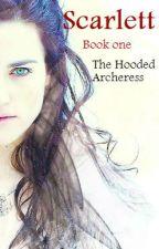 Scarlett (Book One) : The Hooded Archeress by LostDanella
