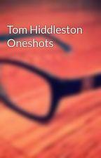 Tom Hiddleston Oneshots by kattiscool