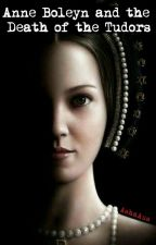 Anne Boleyn And The Death Of The Tudors by AshaAus