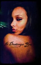 It Destroys You by ineedthis