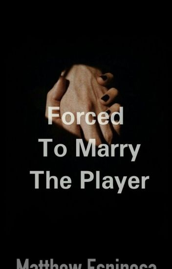 Forced To Marry The Player // m.e *MAJOR EDITION*