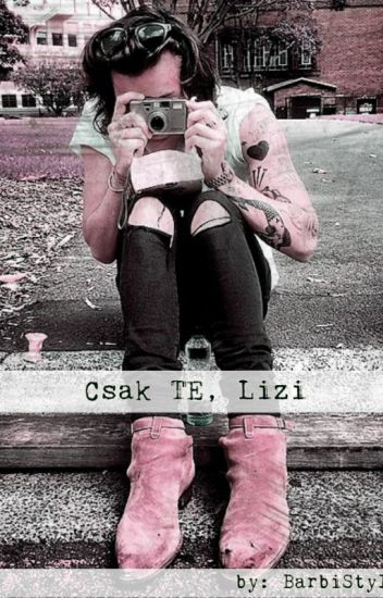 Csak TE, Lizi (H.S. fanfiction)|Befejezett|