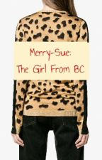 Merry-Sue: The Girl From BC by -lifeindulgent-