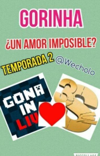 Gorinha ¿Un Amor Imposible?  Temporada 2