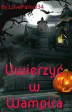 Uwierzyć w wampira [ Zawieszone ] by wampirka2846