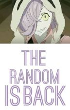 The Random is Back. by H3LL4-_-W31RD