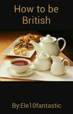 How to be British by Ele10fantastic