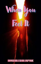 When You Feel It (COMPLETED) by invisiblegirlinpink